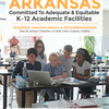 Arkansas Committed to Adequate & Equitable K-12 Academic Facilities Progress, Ongoing Needs & Recommendations from the Advisory Committee on Public School Academic Facilities