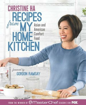 Christine Ha Recipes From My Home Kitchen: Asian and American Comfort Food.