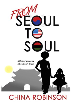 From Seoul to Soul: A Mother's Journey, A Daughter's Dream and Who Said You Look Like A Model? by China Robinson