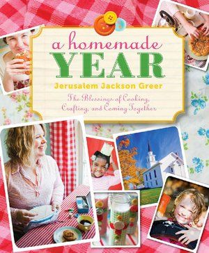 A Homemade Year: The Blessings of Cooking, Crafting and Coming Together