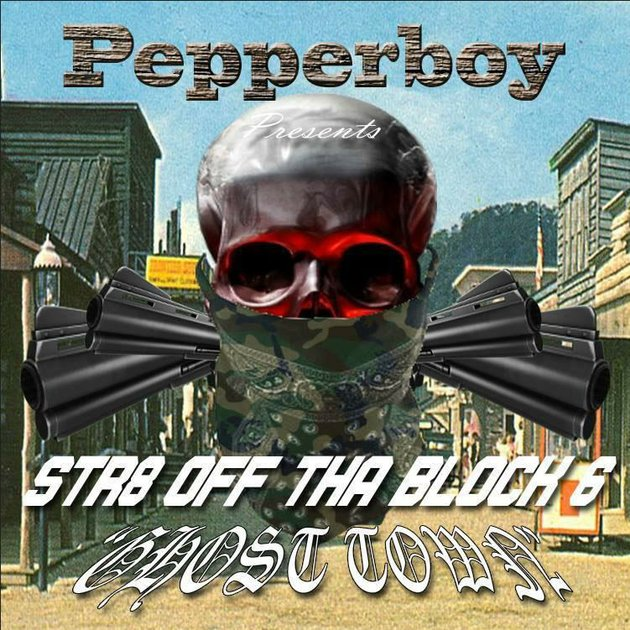 album-cover-for-pepperboys-str8-off-tha-block-6-ghost-town