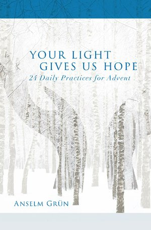 "Book cover for ""Your Light Gives Us Hope: 24 Daily Practices for Advent"" by Anselm Grun"