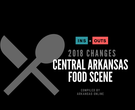 2018 RESTAURANTS: Central Arkansas eateries that opened, closed this year