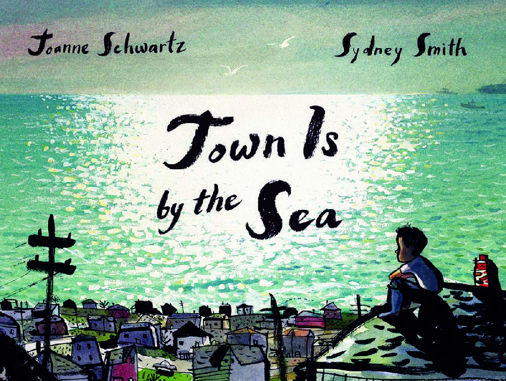 Town Is By The Sea Joanne Schwartz And Sydney Smith