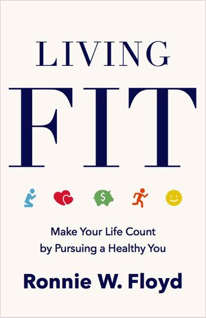 The cover of Ronnie Floyd's book Living Fit: Make Your Life Count by Pursuing a Healthy You, released June 2018.