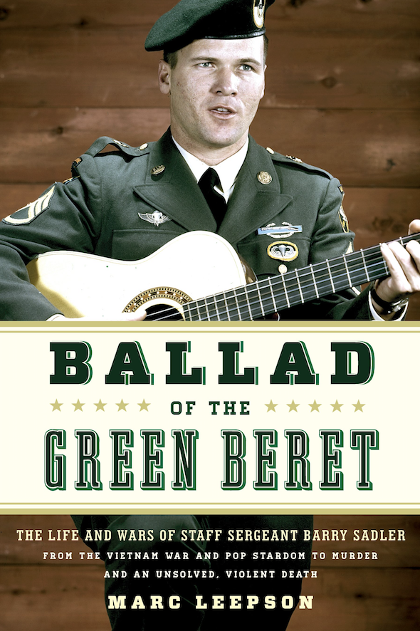 "Staff Sgt. Barry Sadler, who reached No. 1 in 1966 with ""The Ballad of the Green Berets,"" is the subject of the 2017 biography ""Ballad of the Green Beret."" (Stackpole Books)"